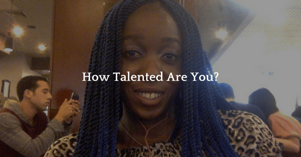 How talented are you?
