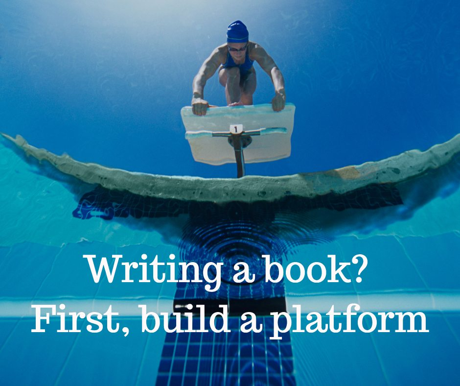 Writing a book? First, build a platform.